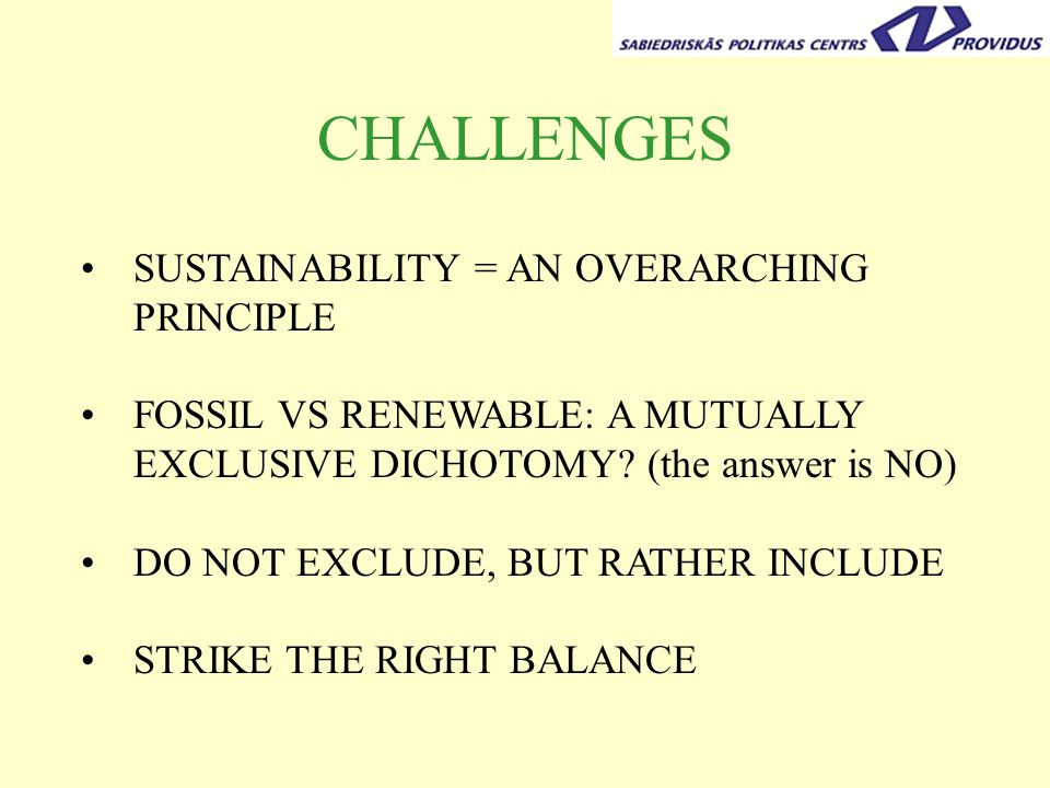 CHALLENGES SUSTAINABILITY = AN OVERARCHING PRINCIPLE FOSSIL VS RENEWABLE: A MUTUALLY EXCLUSIVE DICHOTOMY.