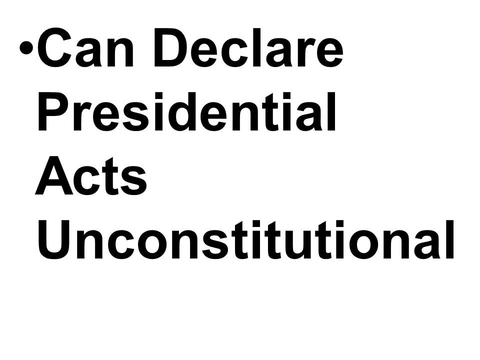 Can Declare Presidential Acts Unconstitutional
