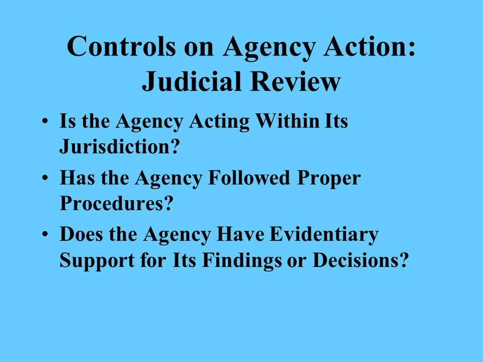 Controls on Agency Action: Judicial Review Is the Agency Acting Within Its Jurisdiction.