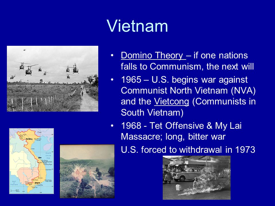 Vietnam Domino Theory – if one nations falls to Communism, the next will 1965 – U.S.