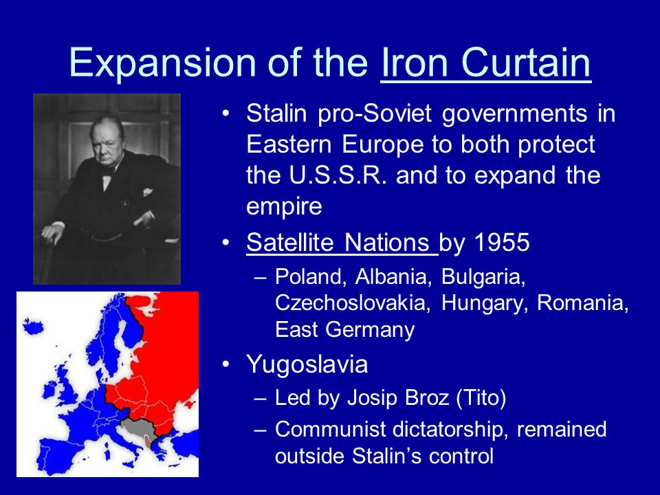 Expansion of the Iron Curtain Stalin pro-Soviet governments in Eastern Europe to both protect the U.S.S.R.