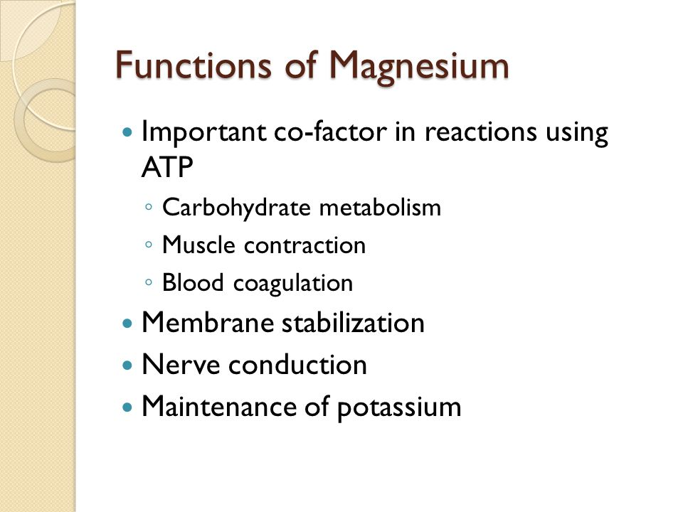 Functions of Magnesium Important co-factor in reactions using ATP ◦ Carbohydrate metabolism ◦ Muscle contraction ◦ Blood coagulation Membrane stabilization Nerve conduction Maintenance of potassium