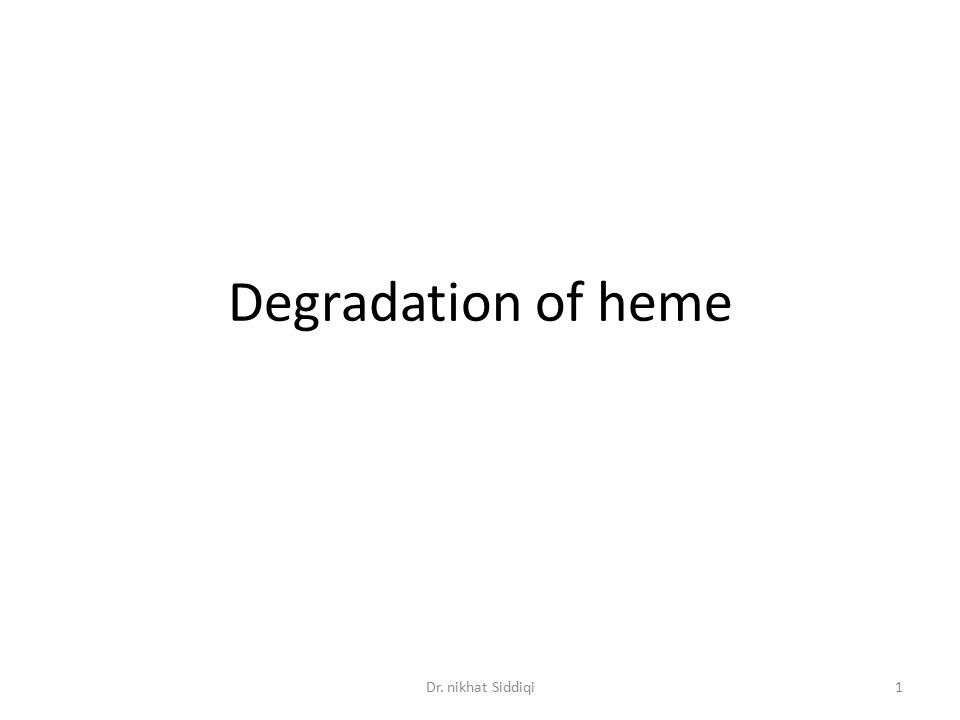 Degradation of heme 1Dr. nikhat Siddiqi