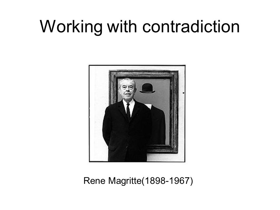 Rene Magritte( )‏ Working with contradiction