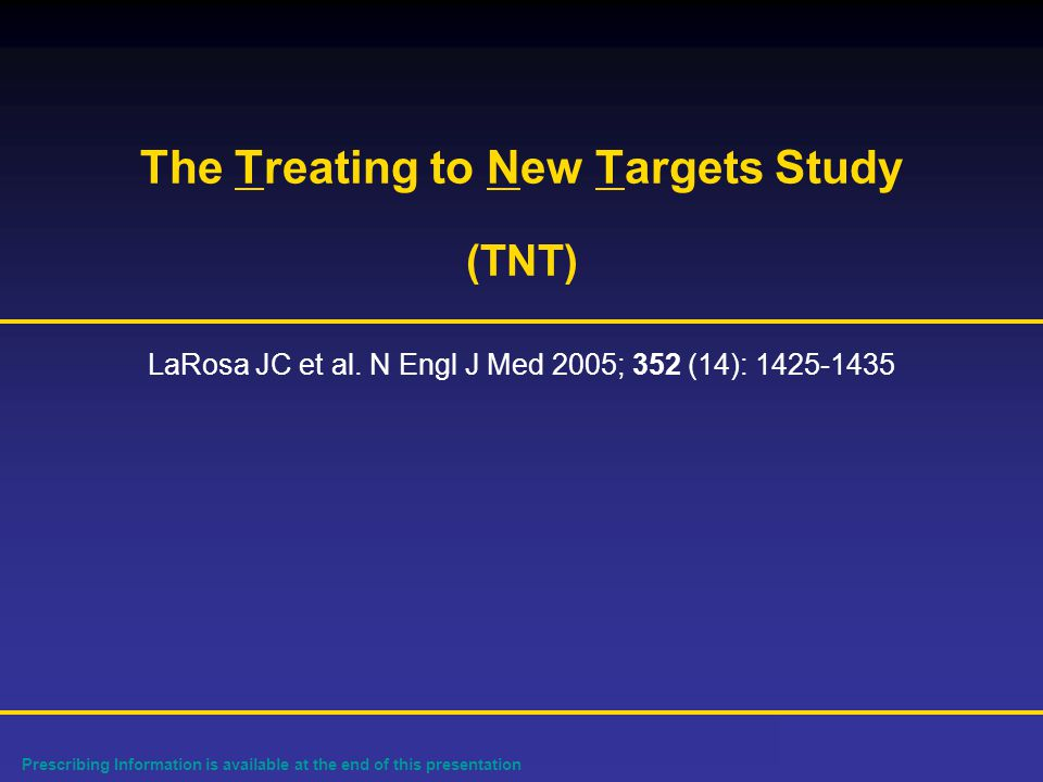 Prescribing Information is available at the end of this presentation The Treating to New Targets Study (TNT) LaRosa JC et al.