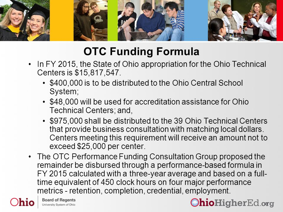 OTC Funding Formula In FY 2015, the State of Ohio appropriation for the Ohio Technical Centers is $15,817,547.