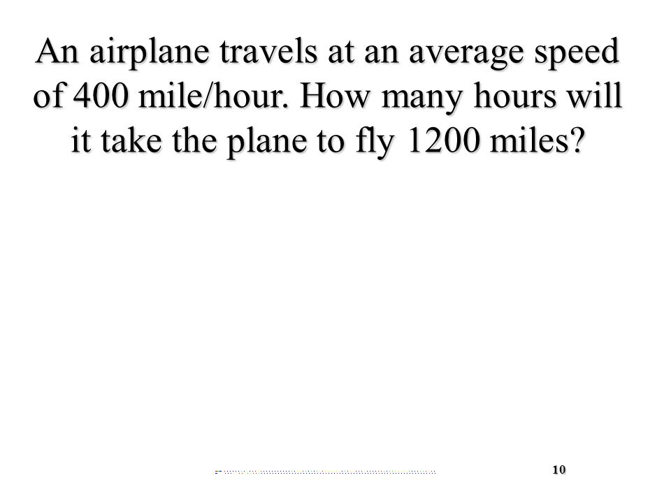 10 An airplane travels at an average speed of 400 mile/hour.