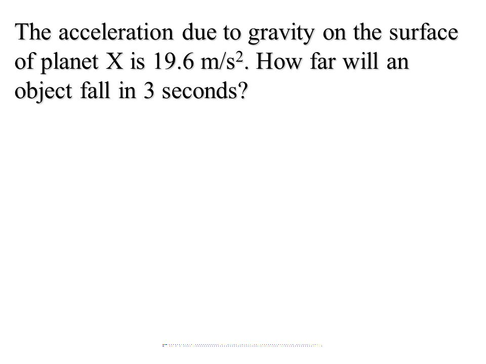 The acceleration due to gravity on the surface of planet X is 19.6 m/s 2.