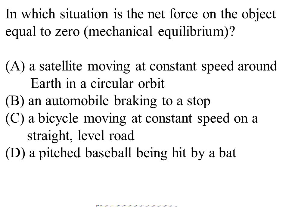 In which situation is the net force on the object equal to zero (mechanical equilibrium).