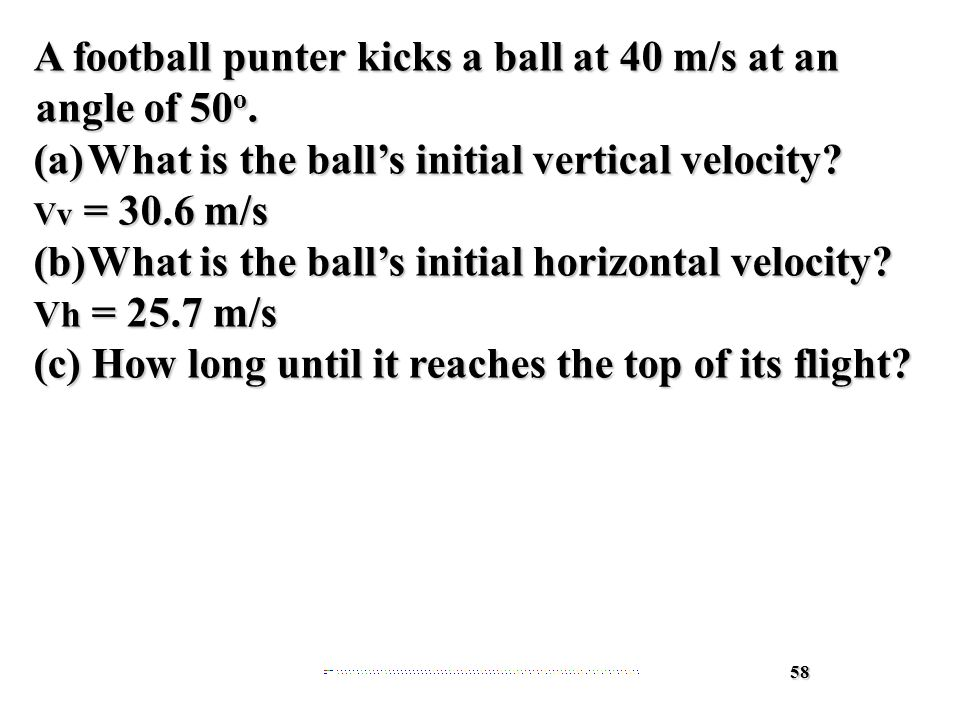 58 A football punter kicks a ball at 40 m/s at an angle of 50 o.
