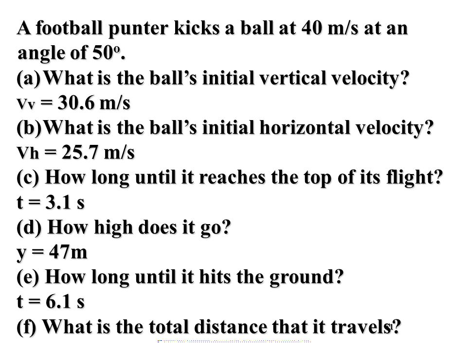 61 A football punter kicks a ball at 40 m/s at an angle of 50 o.