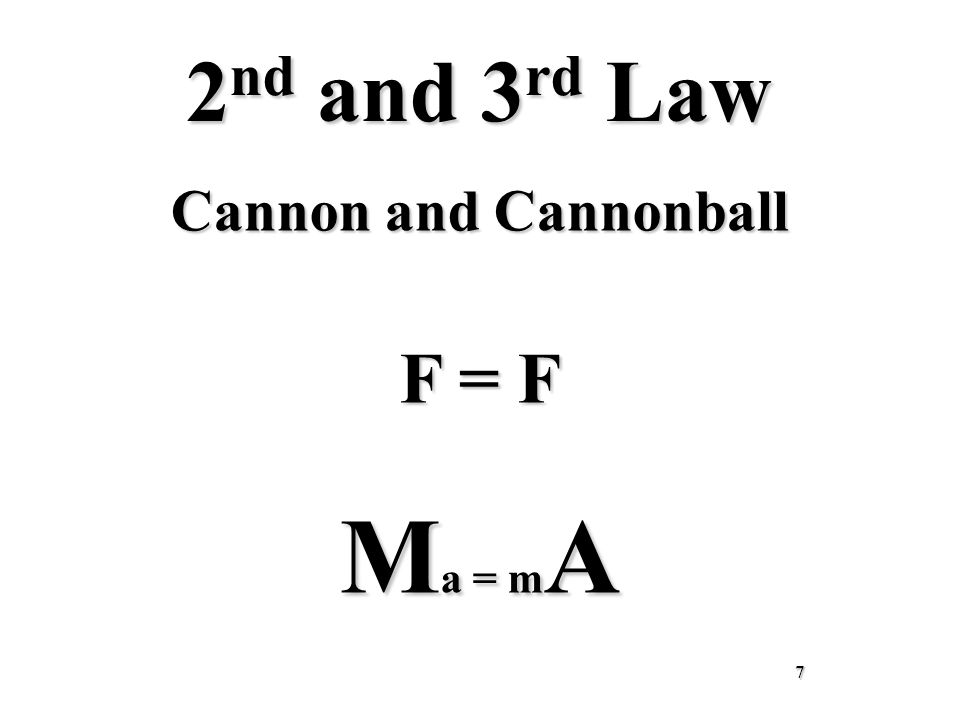 2 nd and 3 rd Law Cannon and Cannonball F = F M a = m A 7