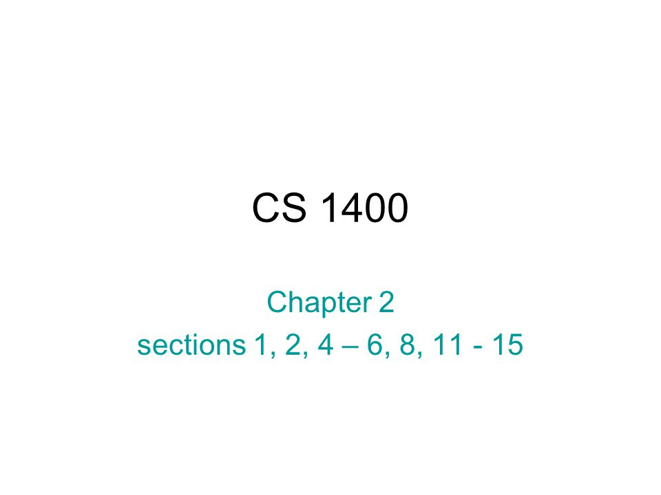 CS 1400 Chapter 2 sections 1, 2, 4 – 6, 8,