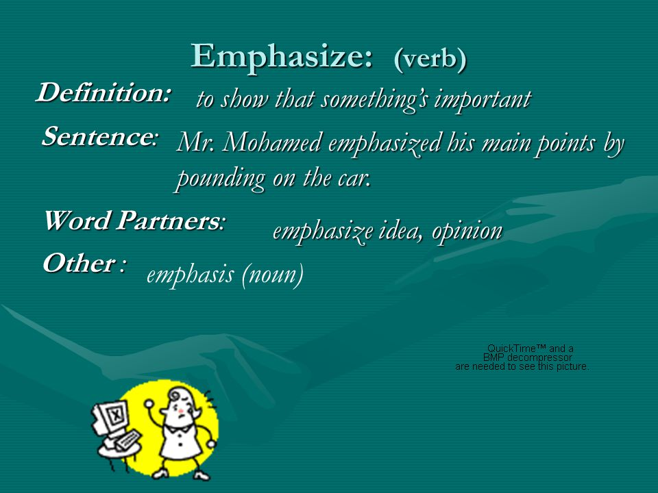 Emphasize: (verb) Sentence: Word Partners: Other : Mr.