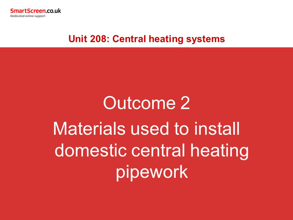 Outcome 2 Materials used to install domestic central heating ...