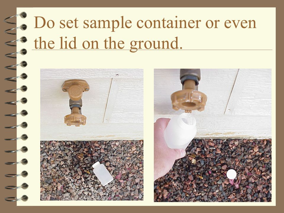 Do set sample container or even the lid on the ground.