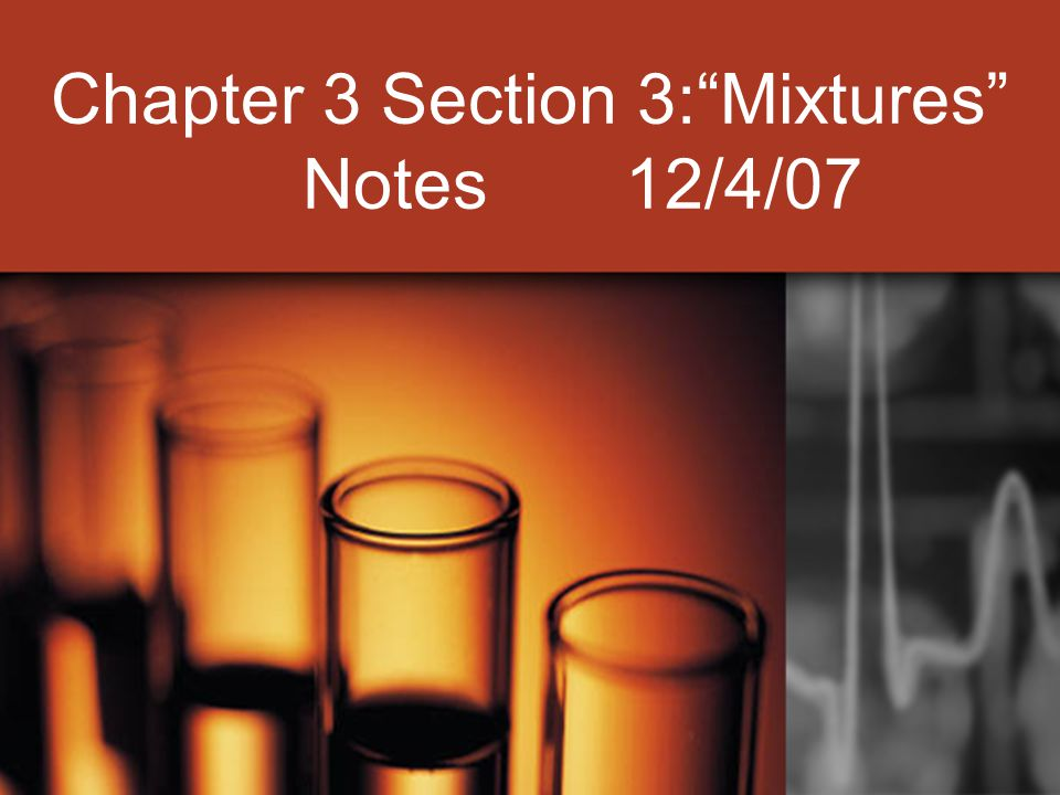 Chapter 3 Section 3: Mixtures Notes 12/4/07