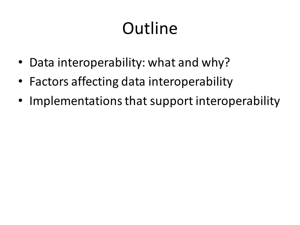 Outline Data interoperability: what and why.