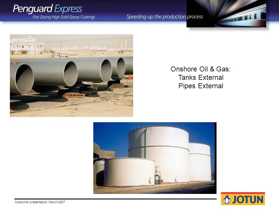 Customer presentation, March 2007 Onshore Oil & Gas: Tanks External Pipes External