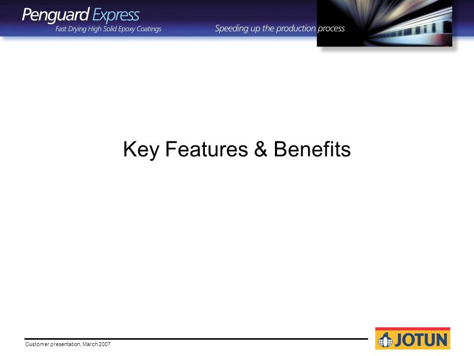Customer presentation, March 2007 Key Features & Benefits