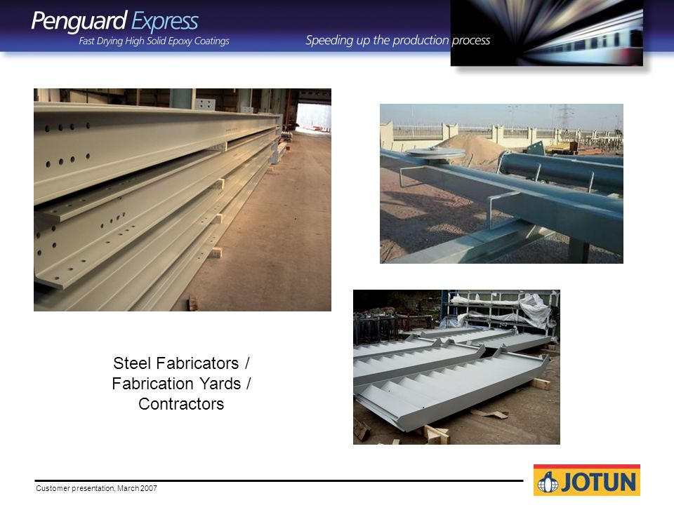 Customer presentation, March 2007 Steel Fabricators / Fabrication Yards / Contractors