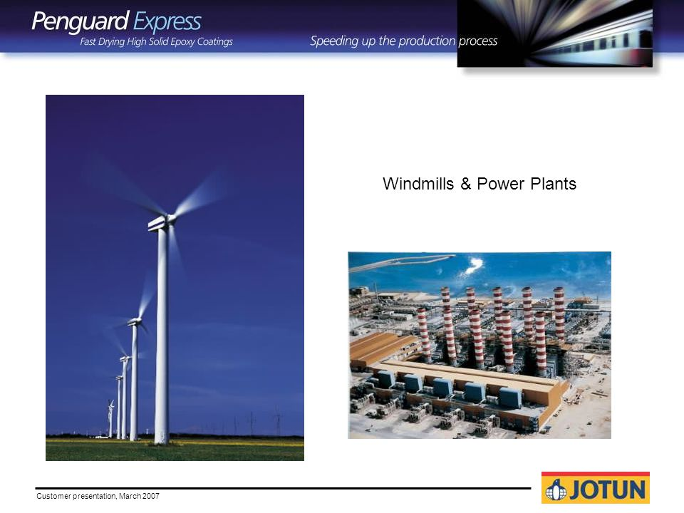 Customer presentation, March 2007 Windmills & Power Plants