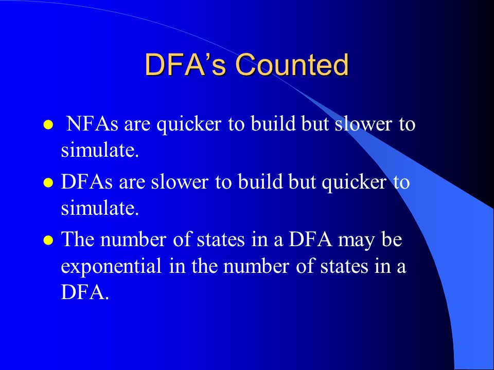 DFA's Counted l NFAs are quicker to build but slower to simulate.