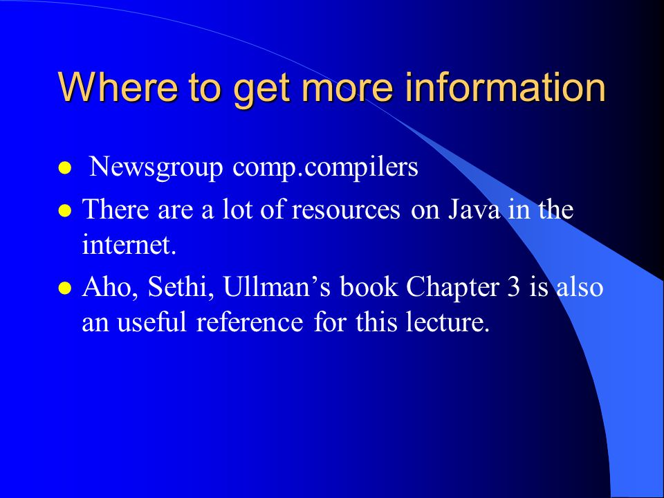Where to get more information l Newsgroup comp.compilers l There are a lot of resources on Java in the internet.
