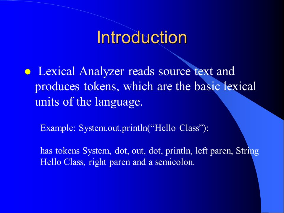 Introduction l Lexical Analyzer reads source text and produces tokens, which are the basic lexical units of the language.