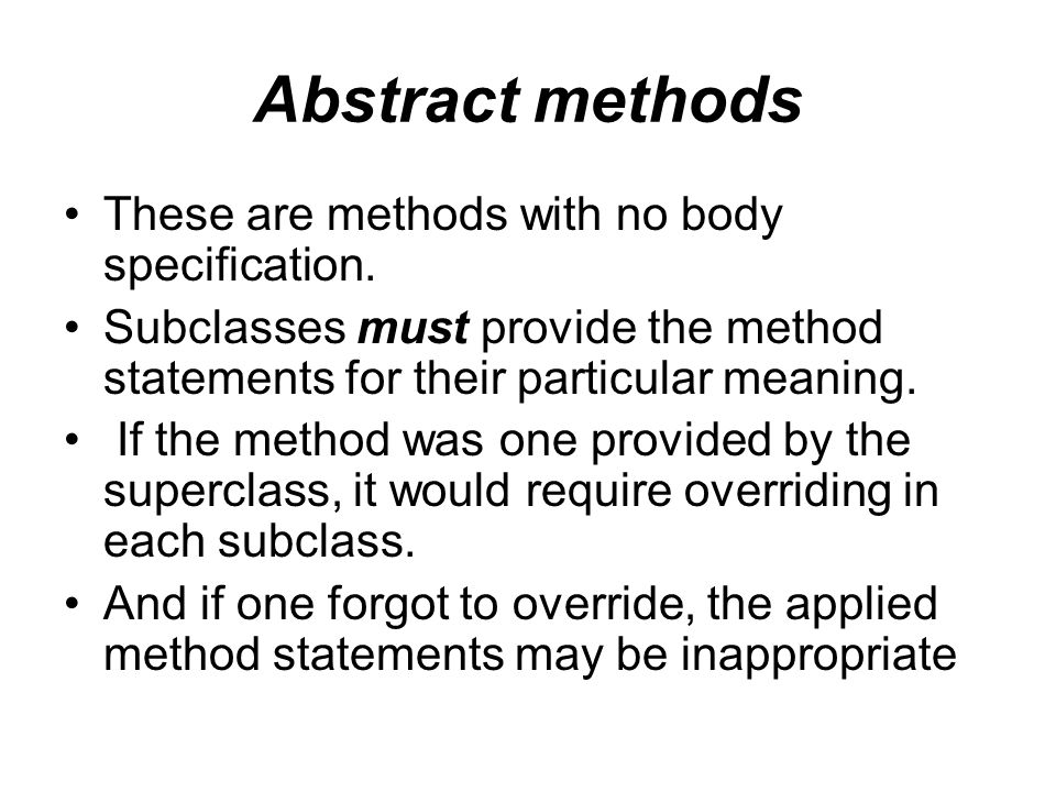 Abstract methods These are methods with no body specification.