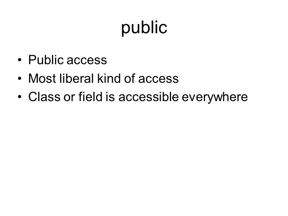 public Public access Most liberal kind of access Class or field is accessible everywhere