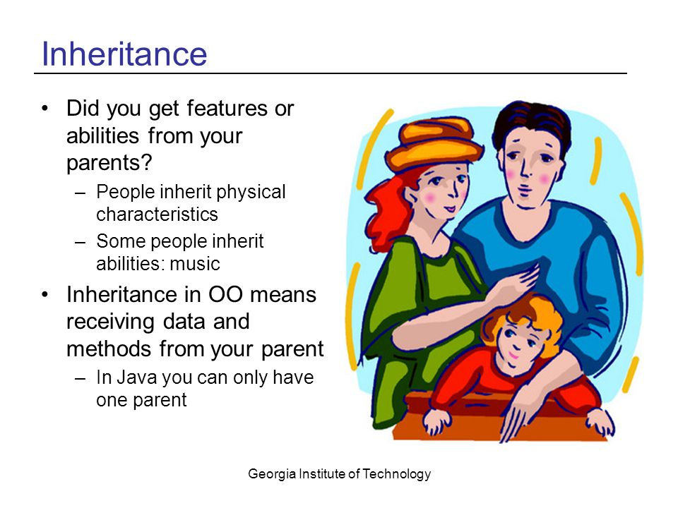 Georgia Institute of Technology Inheritance Did you get features or abilities from your parents.