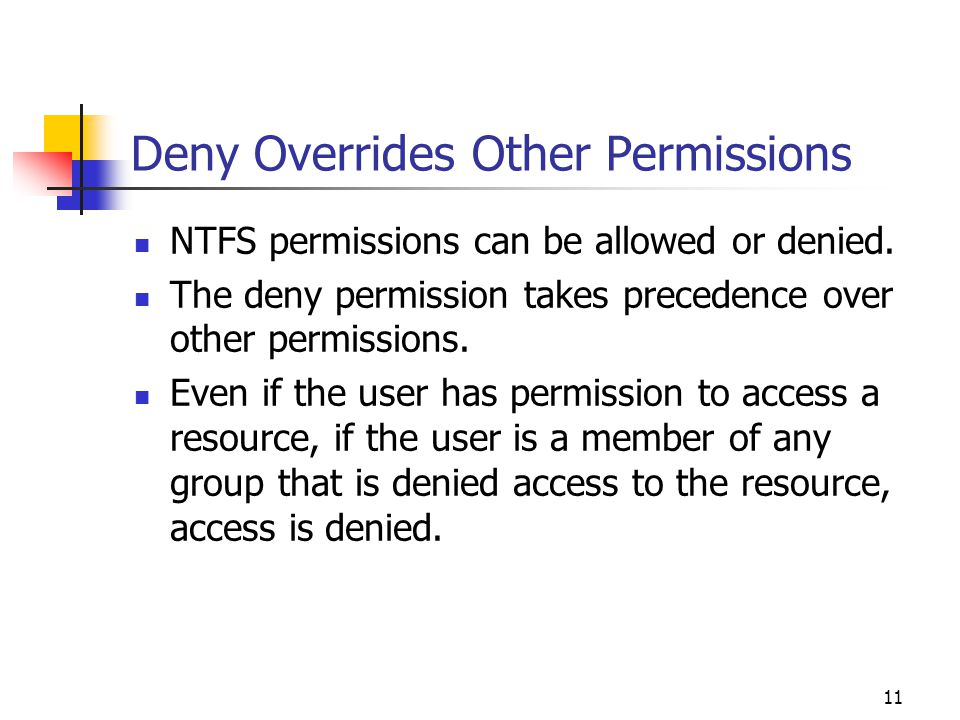 11 Deny Overrides Other Permissions NTFS permissions can be allowed or denied.