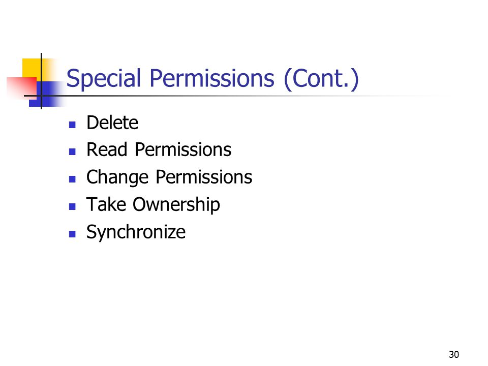 30 Special Permissions (Cont.) Delete Read Permissions Change Permissions Take Ownership Synchronize