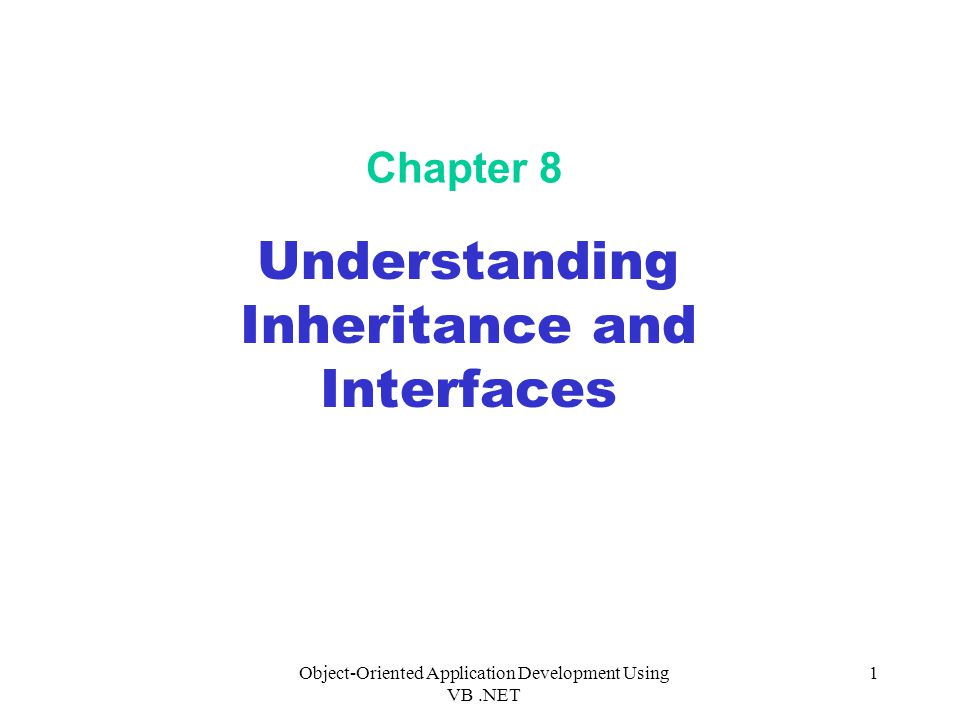 Object-Oriented Application Development Using VB.NET 1 Chapter 8 Understanding Inheritance and Interfaces