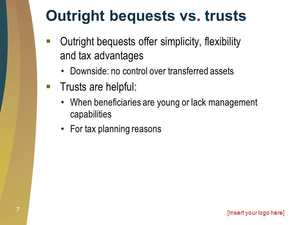 [Insert your logo here] 7 Outright bequests vs.