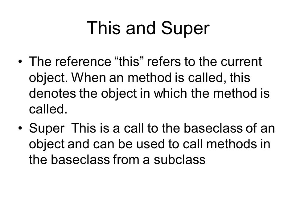 This and Super The reference this refers to the current object.