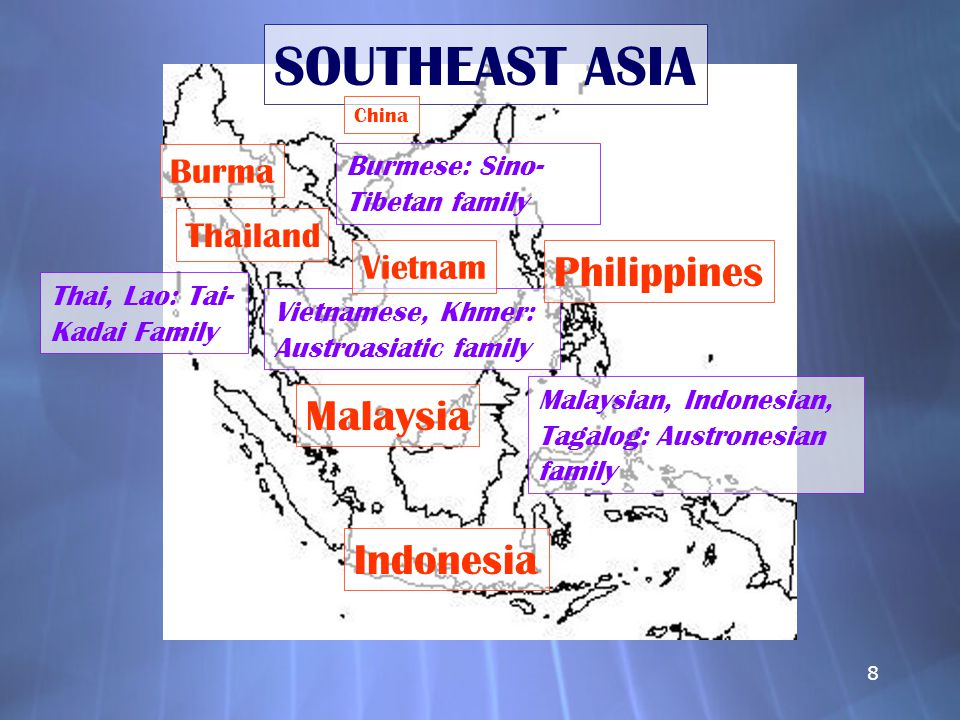 8 SOUTHEAST ASIA China Malaysia Indonesia Thai, Lao: Tai- Kadai Family Malaysian, Indonesian, Tagalog: Austronesian family Burmese: Sino- Tibetan family Vietnamese, Khmer: Austroasiatic family Philippines Vietnam Burma Thailand