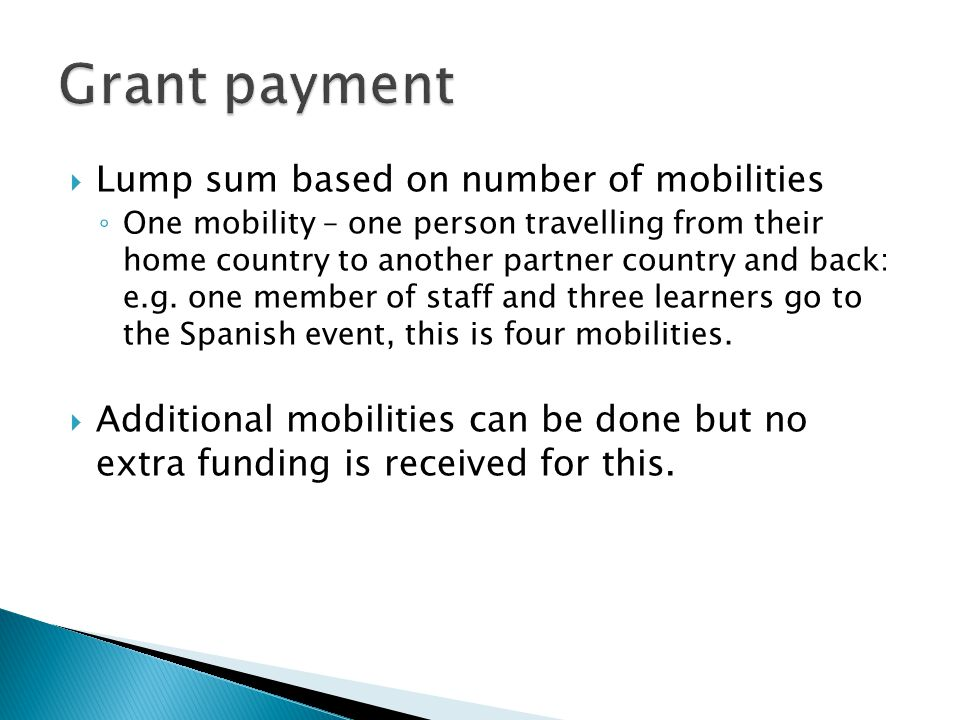  Lump sum based on number of mobilities ◦ One mobility – one person travelling from their home country to another partner country and back: e.g.