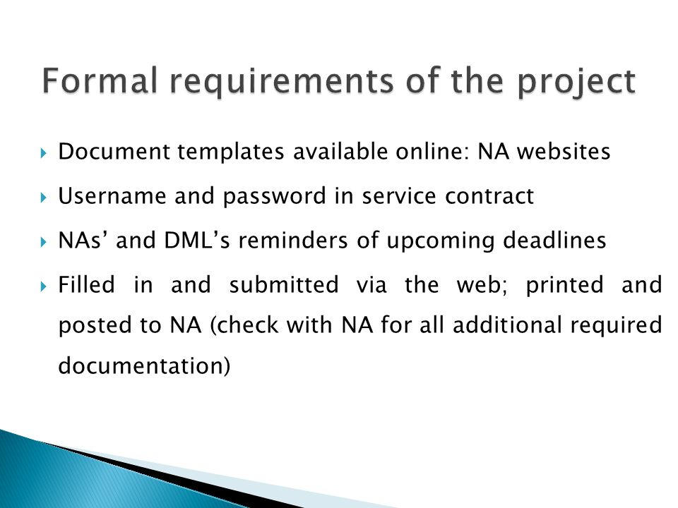  Document templates available online: NA websites  Username and password in service contract  NAs' and DML's reminders of upcoming deadlines  Filled in and submitted via the web; printed and posted to NA (check with NA for all additional required documentation)