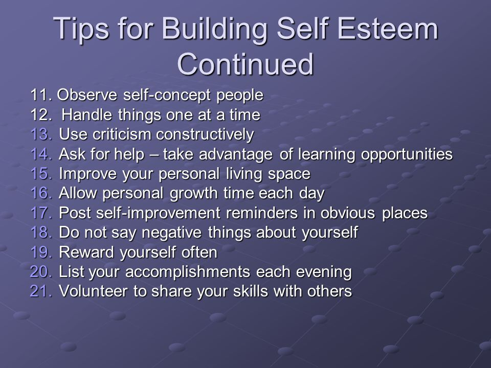 Tips for Building Self Esteem Continued 11. Observe self-concept people 12.
