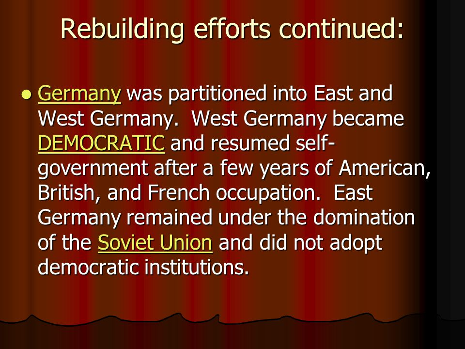 Rebuilding efforts continued: Germany was partitioned into East and West Germany.