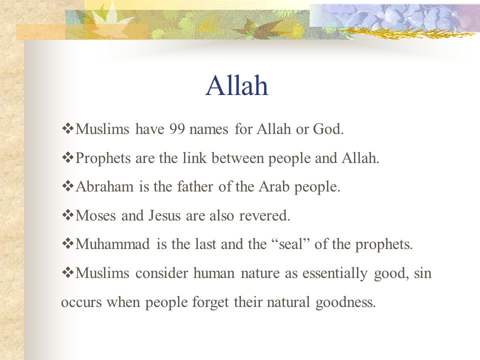 Islam  Submission to the one God, Allah  The world's