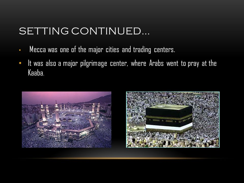 SETTING CONTINUED… Mecca was one of the major cities and trading centers.