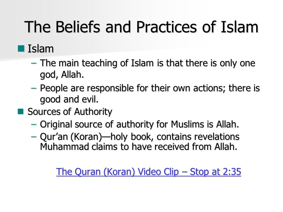 The Beliefs and Practices of Islam Islam Islam –The main teaching of Islam is that there is only one god, Allah.