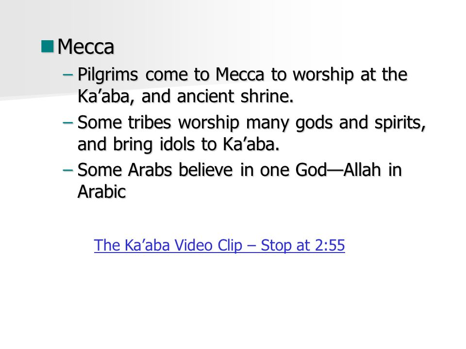 Mecca Mecca –Pilgrims come to Mecca to worship at the Ka'aba, and ancient shrine.