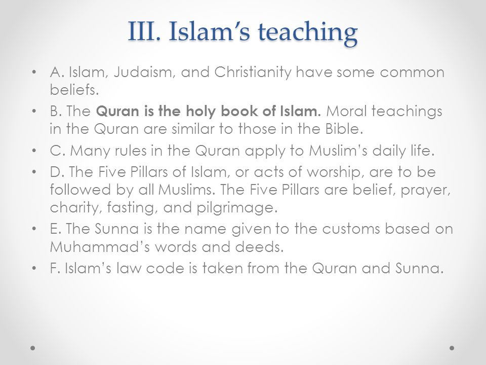 III. Islam's teaching A. Islam, Judaism, and Christianity have some common beliefs.