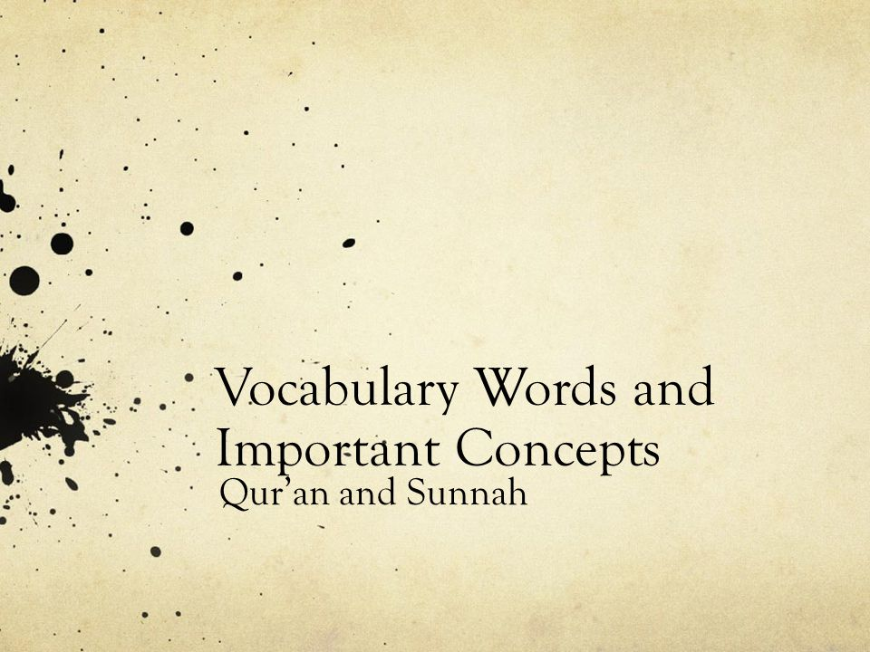 Vocabulary Words and Important Concepts Qur'an and Sunnah
