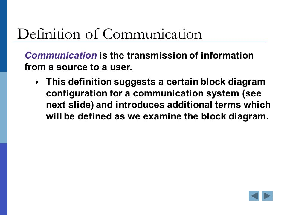 Definition of Communication Communication is the transmission of information from a source to a user.