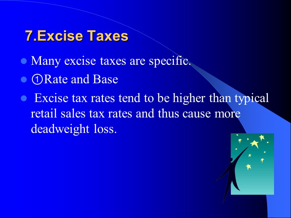 7.Excise Taxes Many excise taxes are specific.